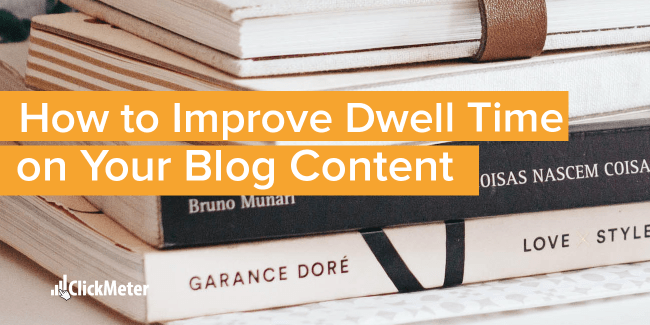 How to improve dwell time on your blog content