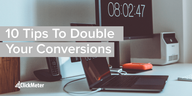 10 tips to double your conversions