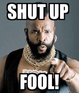 Shut Up Fool