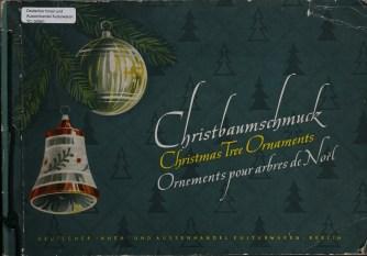 Christbaumschmuck = Christmas tree ornaments = Ornements pour arbres de Noël. Deutscher Innen und Aussenhandel Kulturwaren, Berlin, Germany, 1952. Bib ID 90961.