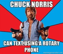 Chuck Norris can text using a rotary phone