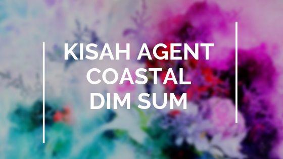 Kisah New Agent Coastal Dim Sum