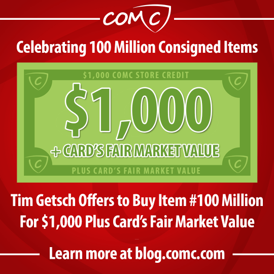 Tim Getsch Offers to Buy Item #100 Million for $1,000 Plus Card's Fair Market Value. Learn more at blog.comc.com.