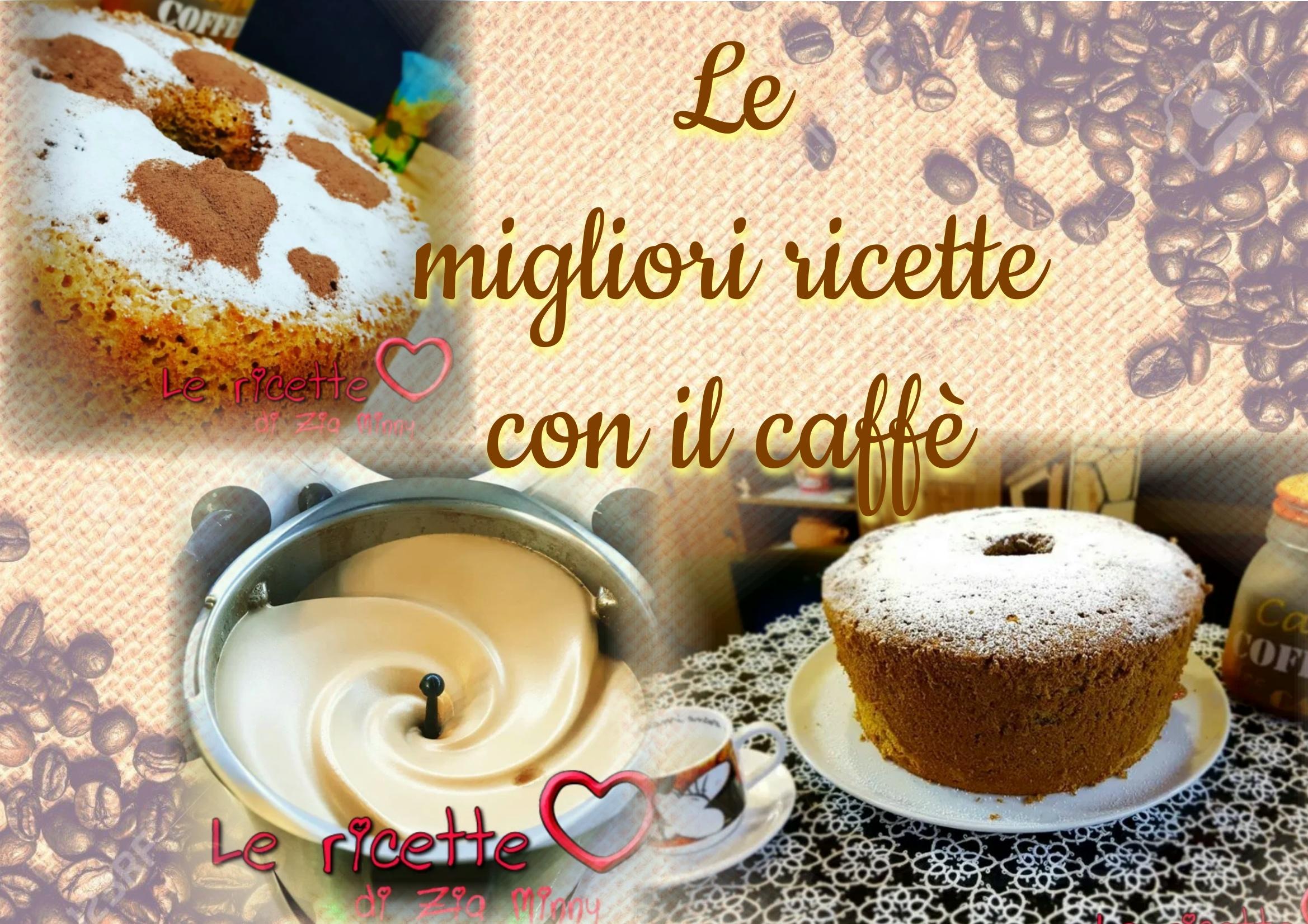LE MIGLIORI RICETTE CON IL CAFFE'