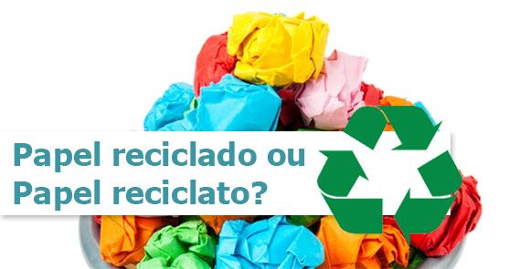Papel reciclado ou papel reciclato?
