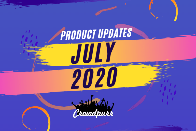 Crowdpurr July 2020 Product Updates
