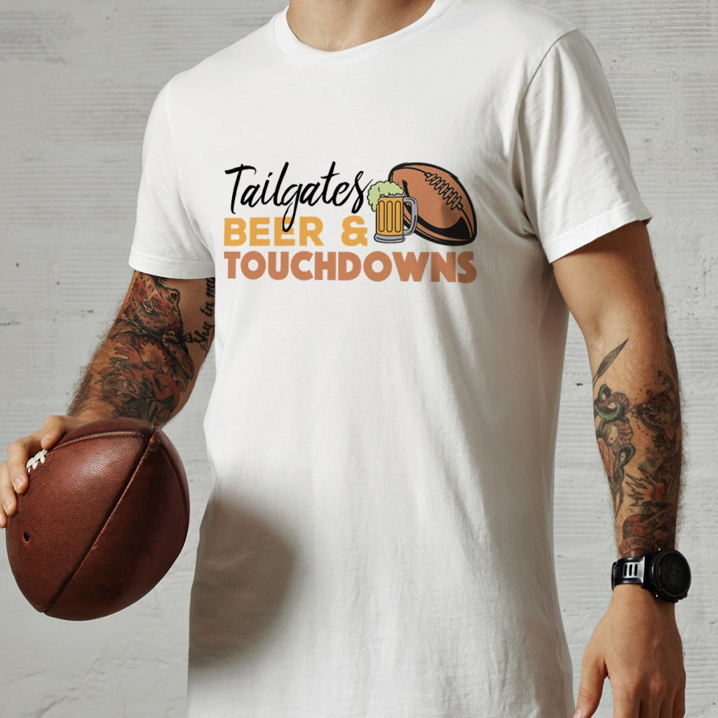 tailgates, beer, and touchdowns white tshirt