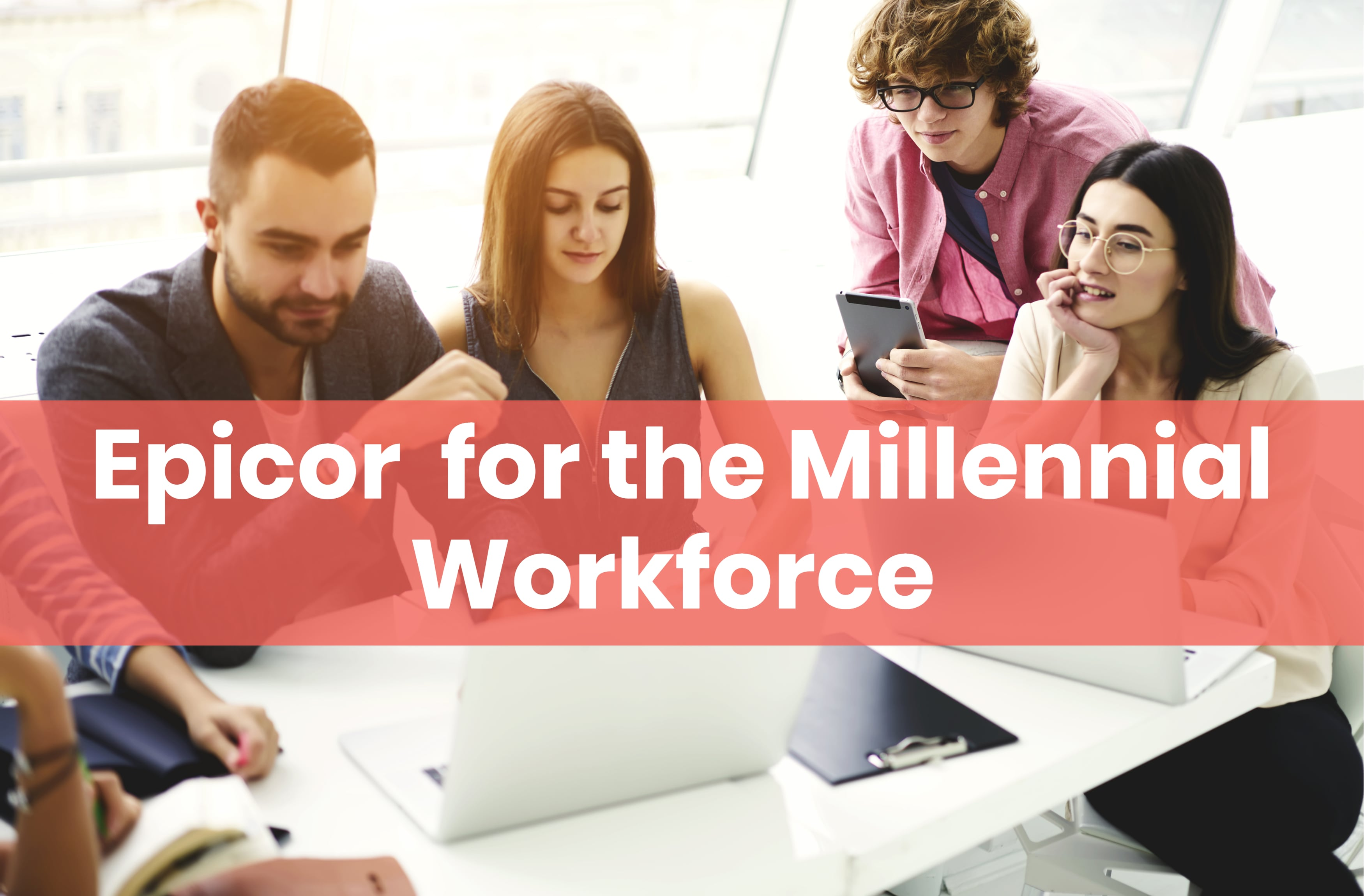 How Epicor ERP Appeals to the Millennial Workforce