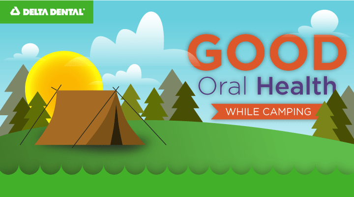 Use our tips for keeping a healthy mouth while camping