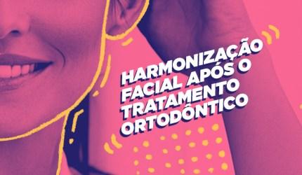 Equilíbrio funcional e estético: a Harmonização Facial após o tratamento ortodôntico
