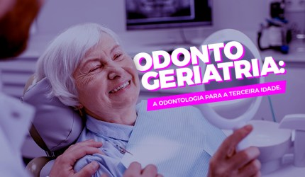 Odontogeriatria: a odontologia para a terceira idade