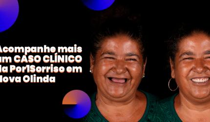 Por1Sorriso: novo caso clínico em Nova Olinda