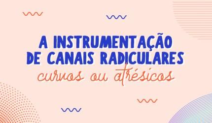 Instrumentação de canais radiculares curvos ou atrésicos
