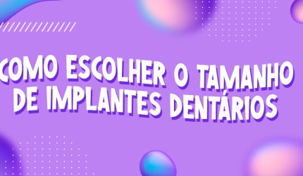 Como escolher o tamanho de implantes dentários