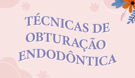 Obturação endodôntica: conheça 4 técnicas