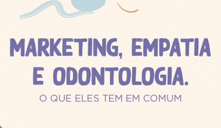 Marketing da empatia na odontologia: como utilizar no consultório