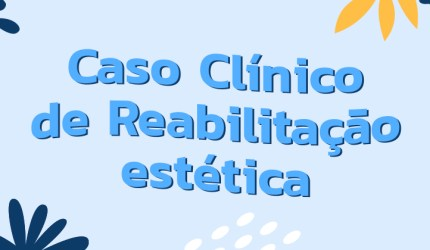 Caso Clínico: Reabilitação estética com laminados cerâmicos