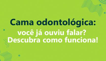 Cama odontológica: você já ouviu falar? Descubra como funciona!