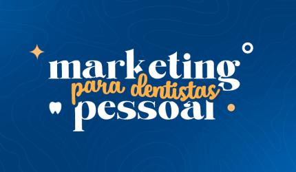 A importância do marketing pessoal para o dentista