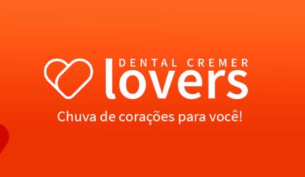Você conhece o programa de fidelidade Dental Cremer Lovers?