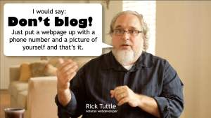 "Don't blog, says expert blogger Rick Tuttle, in our ""4 1/2 minutes with an expert on blogging"" video. Watch to find out what he means."