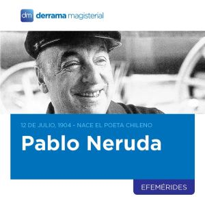 12 de julio: Nace el poeta chileno Pablo Neruda