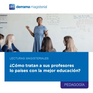 Lecturas Magisteriales: ¿Cómo tratan a sus profesores los países con mejor educación?