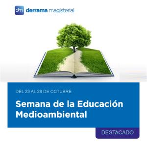 Del 23 al 29 de octubre: Semana de la Educación Medioambiental