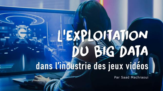 L'exploitation du Big data dans l'industrie du jeu vidéo
