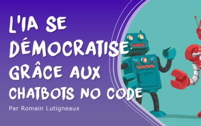 L'IA se démocratise grâce aux chatbots no-code