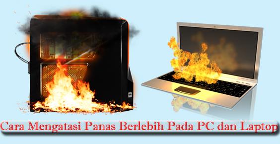 Mengatasi Komputer/PC dan Laptop Dari Panas Berlebih