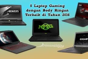 5 Laptop Gaming dengan Body Ringan Terbaik di Tahun 2016