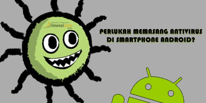 Perlukah Memasang Antivirus di Smartphone Android?