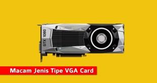 Macam Jenis Tipe VGA Card Pada Slot Motherboard