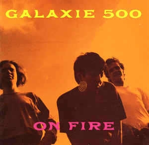 Bianca Lexis Top 10: Galaxie 500 ‎– On Fire