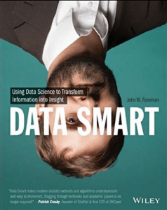 Data Smart- Using Data Science to Transform Information into Insights