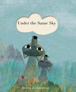 Under the Same Sky, by Britta Teckentrup