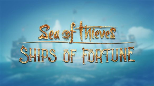 Sea of Thieves: Ships of Fortune ist ab sofort verfügbar.