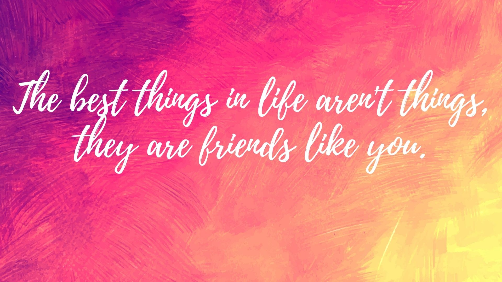The best things in life aren't things, they are friends like you