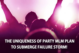 The uniqueness of Party MLM Plan to submerge failure storm!