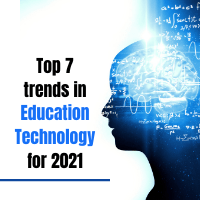 Top 7 trends in education technology for 2021