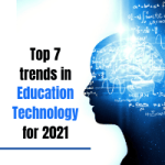 Top 7  Trends of Education Technology for 2021