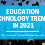 10 Education technology trends that will disrupt higher education  in 2021