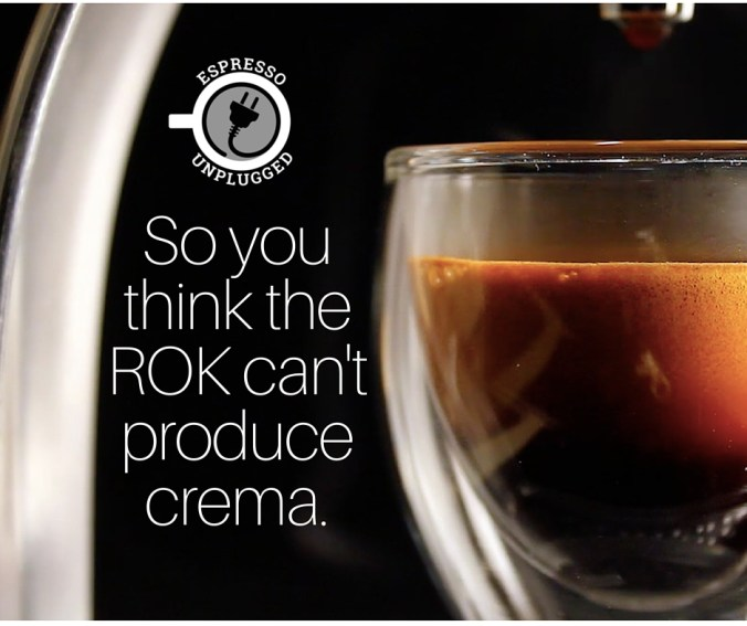 So you think the ROK can't produce crema