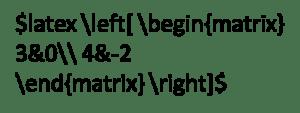 latex left[ begin{matrix} 3&0\ 4&-2 end{matrix} right]