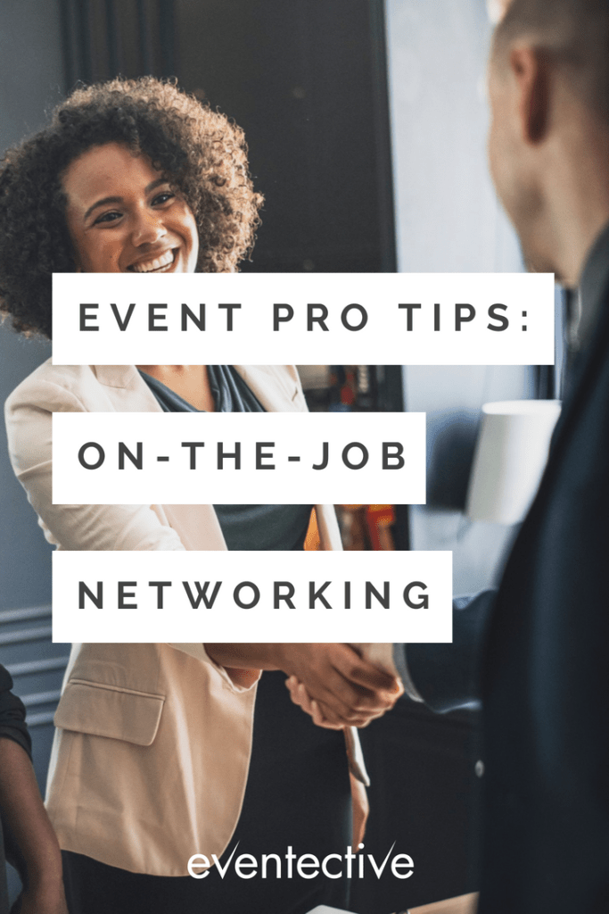Event Pro Tips: On-the-Job Networking