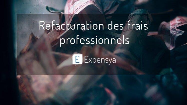 Tout savoir sur la refacturation des frais professionnels