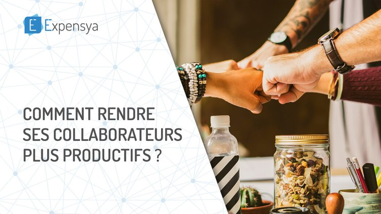Comment rendre ses collaborateurs plus productifs ?