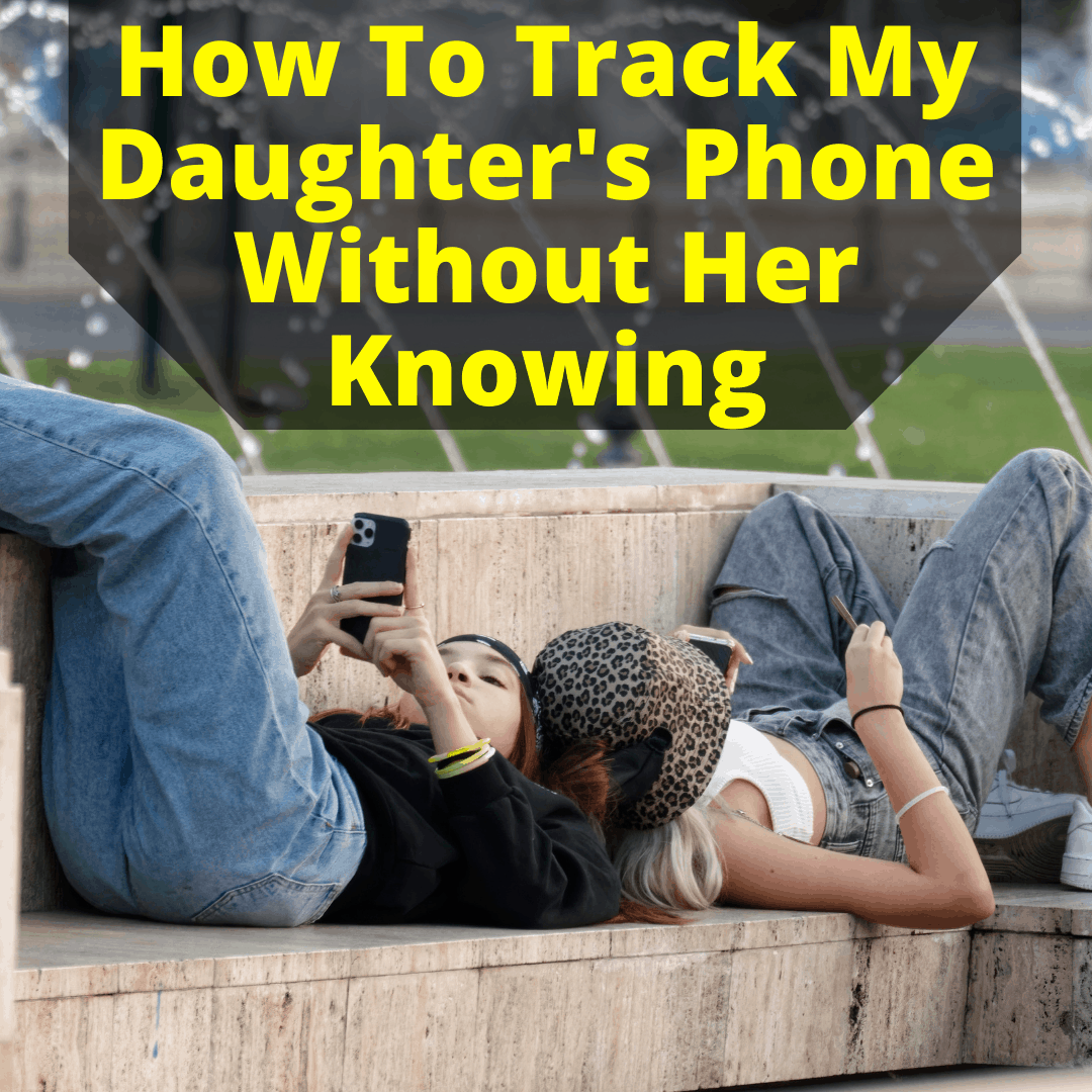 How To Track My Daughter's Phone Without Her Knowing • Spy Cameras Reviewed