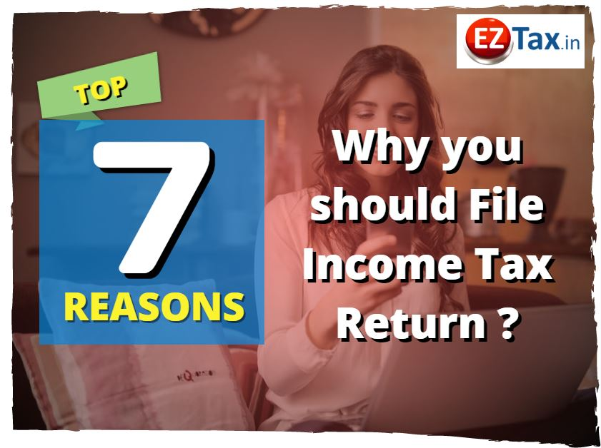 top 7 reasons to filing your income tax   EZTax.in